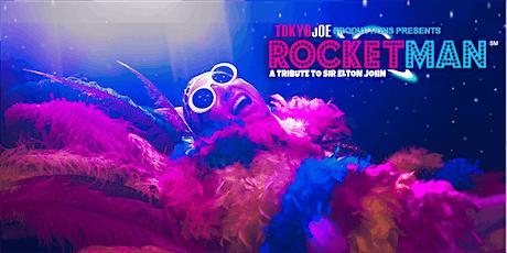 Tokyo Joe Productions Presents Rocketman - A Tribute to Sir Elton John tickets