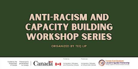 Anti-Racism and Capacity Building Workshop Series (Workshop #4) tickets