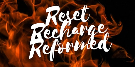 RESET,RECHARGE,REFORMED tickets