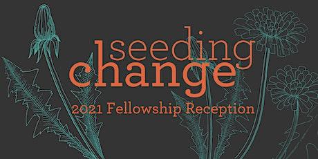 Seeding Change Fellowship 2021 Reception tickets
