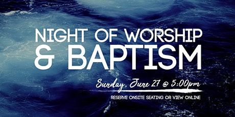 06/27 - Night of Worship & Baptism tickets