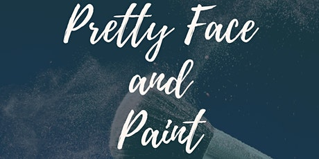 Pretty Face and Paint tickets