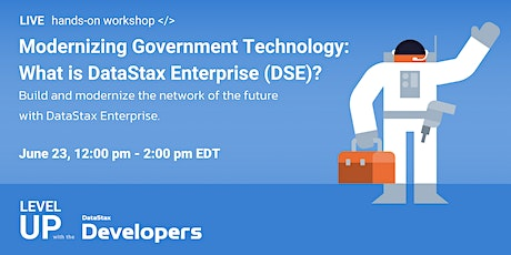 Modernizing Government Technology: What is DataStax Enterprise (DSE)? tickets