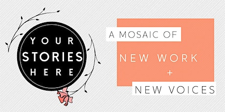Your Stories Here, a mosaic of new works and new voices. tickets