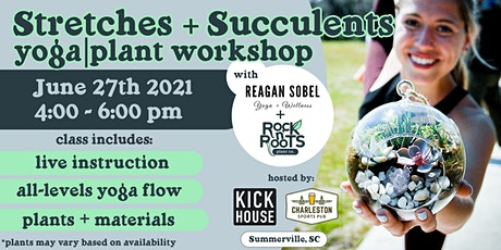 Stretches + Succulents: A Yoga|Plant Workshop at KickHouse Summerville tickets