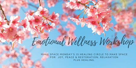 Make Space Monday's :  Emotional Wellness Workshop: Healing Circle tickets