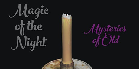 """MAGIC OF THE NIGHT: """"Mysteries of Old"""" tickets"""