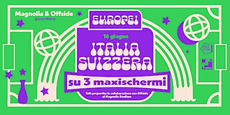 Magnolia & Offside presentano Gli Europei | ITALIA - SVIZZERA biglietti