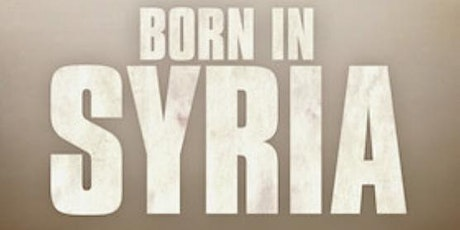 Born in Syria - Documentary Showing via Netflix Party/TeleParty tickets