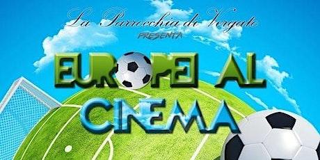 Europei al Cinema biglietti