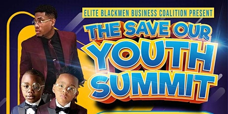 Elite Blackmen Business Coalition, SAVE OUR YOUTH SUMMIT. tickets