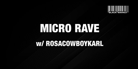 MICRO RAVE AFTERHOUR #11 w/ ROSACOWBOYKARL Tickets