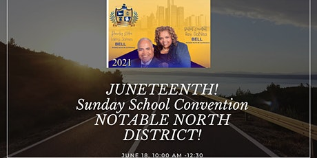 Sunday School Convention -Juneteenth Notable North District tickets