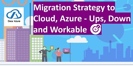 Migration Strategy to Cloud, Microsoft Azure - Ups, Down and Workable  - 2 tickets