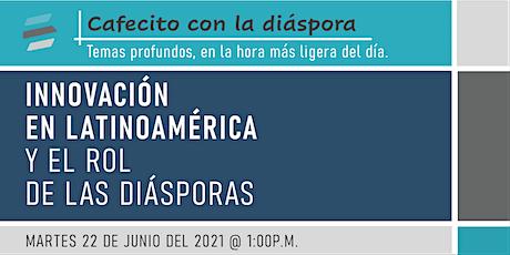 Cafecito con la Diáspora: Innovación en Latinoamérica y rol de la Diáspora. entradas