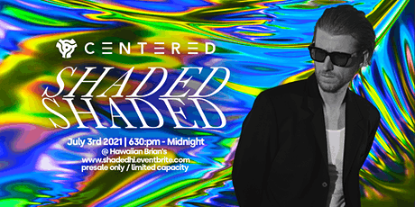 CENTERED PRESENTS - SHADED | JULY 3RD | HB SOCIAL CLUB - CROSSROADS tickets