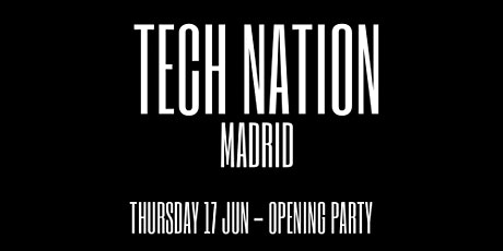 TECH NATION MADRID ( OPENING PARTY) entradas