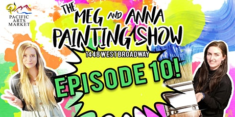 The Meg & Anna Painting Show EPISODE 10! tickets