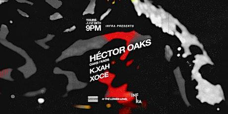 Infra Presents: Hector Oaks (OAKS / KAOS - Berlin) // K.XAH // Xoce tickets