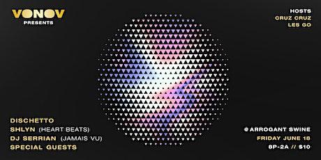 VONOV Presents: Dischetto // Shyln // DJ Serrian // Special Guests tickets