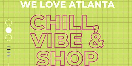 WE LOVE ATLANTA Chill, Vibe & Shop tickets
