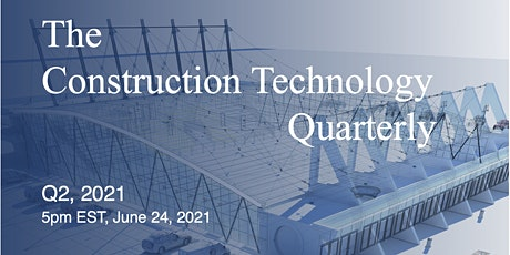 Construction Technology Quarterly: Q2 2021 Webinar tickets