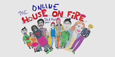 House on Fire Show Online  Screenings Tickets