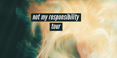 Not my responsibility tour tickets
