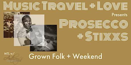 Music Travel and Love Presents: Prosecco + Stixxs tickets