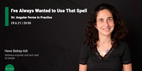 Angular Forms in  Practice  Hava Babay-Adi from GOOGLE  29.6.21   20:00 tickets