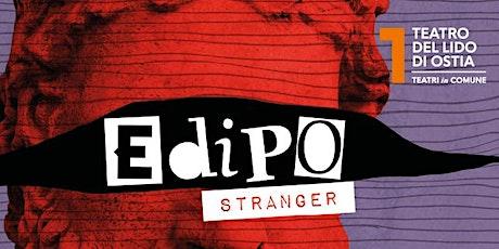 EDIPO STRANGER biglietti