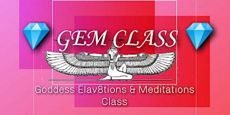 ( FREE ) GEM (Goddess Elav8tions & Meditations ) Class tickets