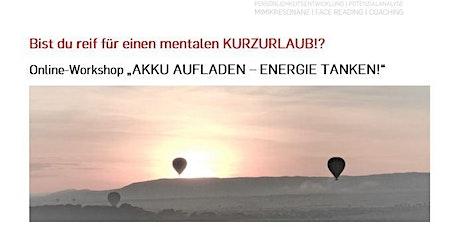 """Online-Workshop """"AKKU AUFLADEN – ENERGIE TANKEN!"""" Tickets"""