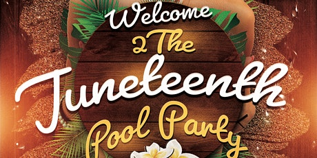 Welcome 2 Juneteenth Pool Party tickets