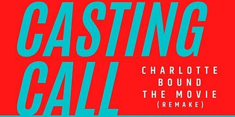 """Casting Call """"Charlotte Bound The Movie"""" (Remake) tickets"""