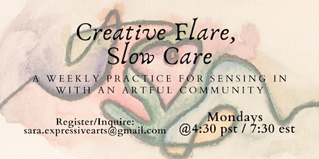 Creative Flare, Slow Care: a weekly practice for sensing in with community tickets