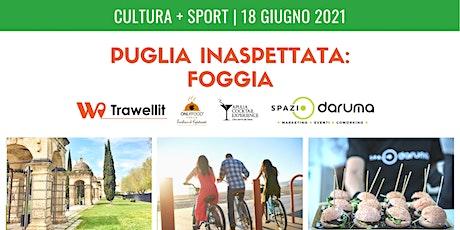 Puglia Inaspettata, FOGGIA: Cultura + Sport biglietti