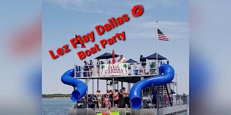 Lez Play Dallas Summer Girl BOAT Party @ Joe Pool  Lake21 and Up. tickets