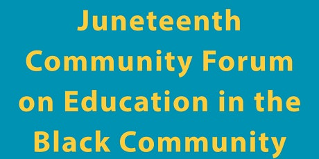 Juneteenth Community Forum on Education in the Black Community tickets