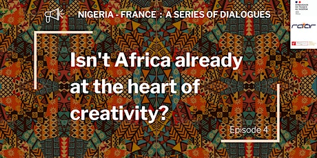 Nigeria-France Dialogues | Isn't Africa Already at the Heart of Creativity? tickets
