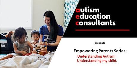 Understanding Autism : understanding my child. tickets