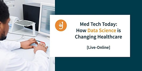 Med Tech Today: How Data Science is Changing Healthcare [Live-Online] tickets
