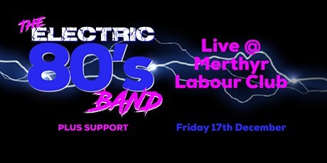The Electric 80's Band  - Live @ Merthyr Labour Club on Black Friday tickets