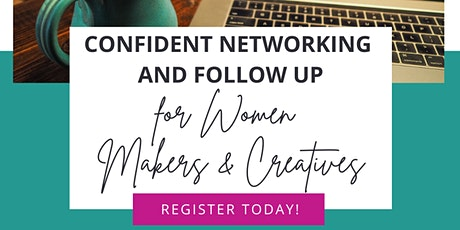 Confident Networking and Follow Up for Women in Makers and Creatives tickets