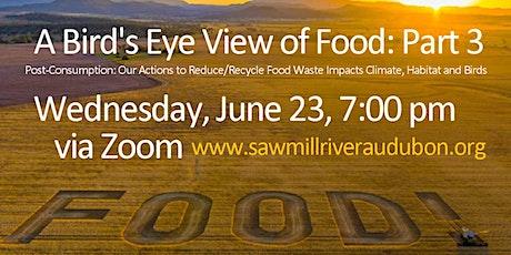 Birds' Eye View of Food: Reduce/Reuse Food Waste Wed June 23, 7:00 pm biglietti