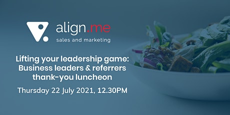 Lifting your leadership game: Business leaders & referrers thank-you lunch tickets