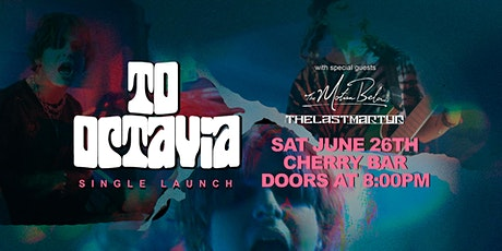 To Octavia - Single Launch live at Cherry! Saturday June 26th tickets