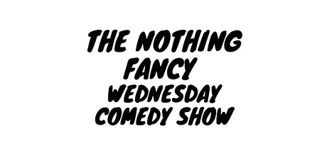 The Nothing Fancy Wednesday Comedy Show tickets