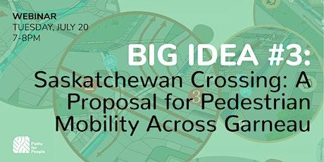 BIG IDEA #3 Saskatchewan Crossing: A Proposal for Mobility Across Garneau tickets