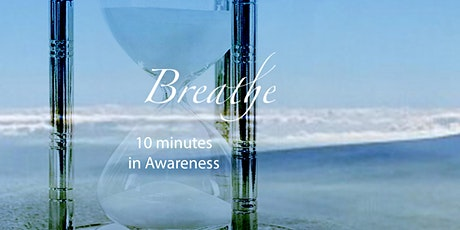 BREATHE!  10 minutes in awareness tickets